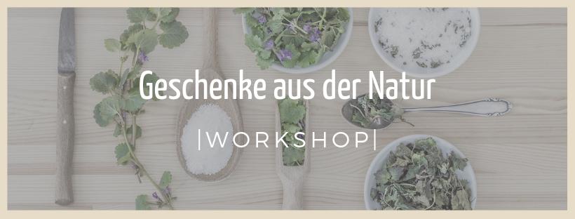 Geschenke aus der Natur - Kräuter-Workshop