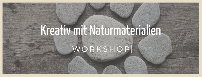 Kreativ mit Naturmaterialien - Workshop
