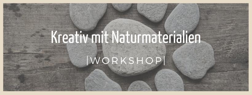 Kreativ mit Naturmaterialien - Workshop