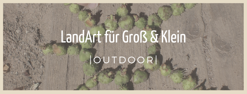 LandArt für Groß&Klein - Outdoor