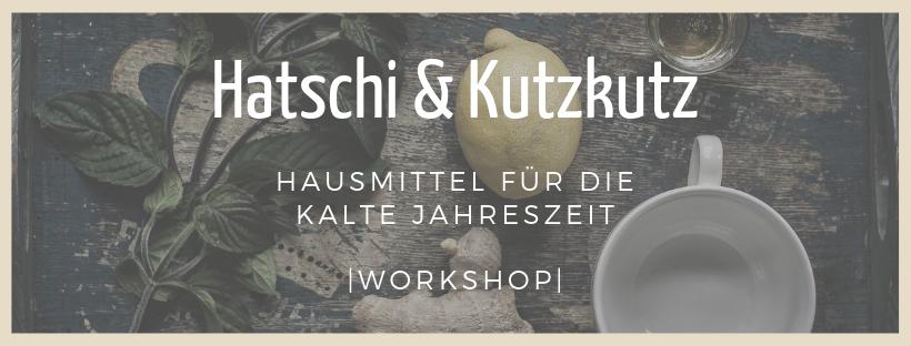 Hatschi & Kutzkutz - Hausmittel für die kalte Jahreszeit - Workshop